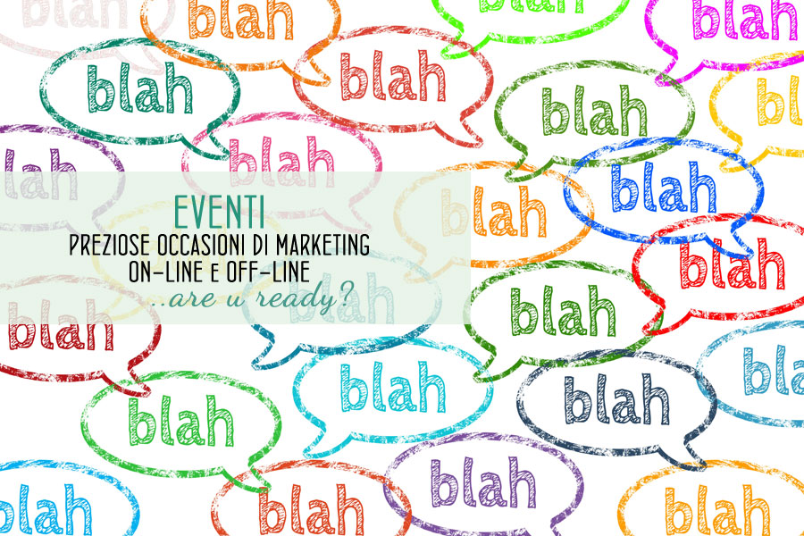 Eventi: Preziose occasioni di Marketing on-line e off-line